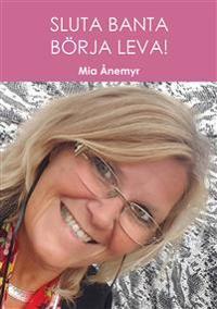 Sluta Banta – Börja Leva!