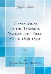 Transactions of the Tyneside Naturalists' Field Club, 1846-1850, Vol. 1 (Classic Reprint)