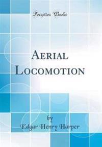 Aerial Locomotion (Classic Reprint)