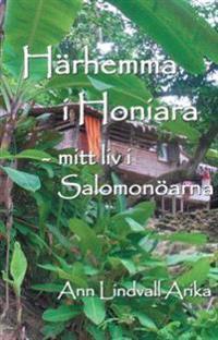 Härhemma i Honiara : mitt liv i Salomonöarna