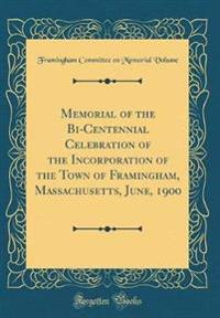 Memorial of the Bi-Centennial Celebration of the Incorporation of the Town of Framingham, Massachusetts, June, 1900 (Classic Reprint)