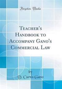 Teacher's Handbook to Accompany Gano's Commercial Law (Classic Reprint)