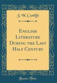 English Literature During the Last Half Century (Classic Reprint)