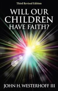 Will Our Children Have Faith? Third Revised Edition
