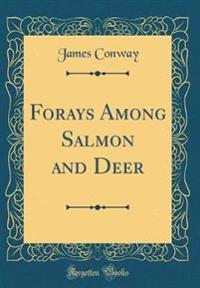 Forays Among Salmon and Deer (Classic Reprint)