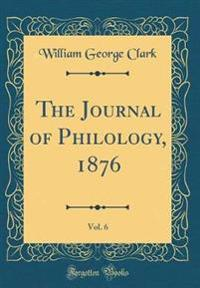 The Journal of Philology, 1876, Vol. 6 (Classic Reprint)