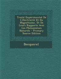 Traite Experimental de L'Electricite Et Du Magnetisme, Et de Leurs Rapports Avec Les Phenomenes Naturels - Primary Source Edition