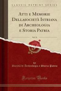 Atti e Memorie Dellasocietà Istriana di Archeologia e Storia Patria, Vol. 31 (Classic Reprint)