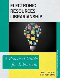 Electronic Resources Librarianship: A Practical Guide for Librarians