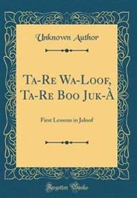 Ta-Re Wa-Loof, Ta-Re Boo Juk-À