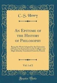 An Epitome of the History of Philosophy, Vol. 1 of 2