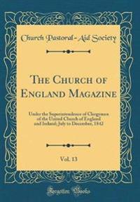 The Church of England Magazine, Vol. 13