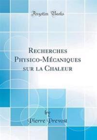 Recherches Physico-Mécaniques sur la Chaleur (Classic Reprint)