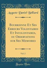 Bourrienne Et Ses Erreurs Volontaires Et Involontaires, ou Observations sur Ses Memoires, Vol. 2 (Classic Reprint)