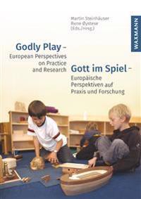 Godly Play - European Perspectives on Practice and Research. Gott im Spiel - Europäische Perspektiven auf Praxis und Forschung