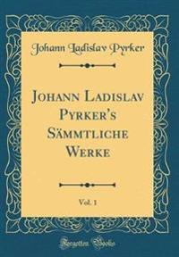 Johann Ladislav Pyrker's Sämmtliche Werke, Vol. 1 (Classic Reprint)