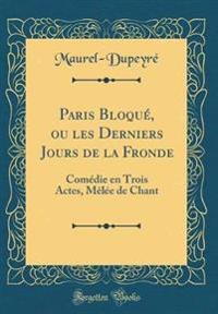 Paris Bloqué, ou les Derniers Jours de la Fronde