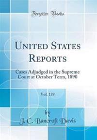 United States Reports, Vol. 139