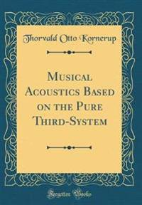 Musical Acoustics Based on the Pure Third-System (Classic Reprint)