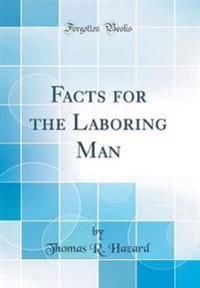 Facts for the Laboring Man (Classic Reprint)