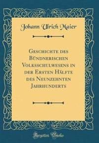 Geschichte des Bündnerischen Volksschulwesens in der Ersten Hälfte des Neunzehnten Jahrhunderts (Classic Reprint)