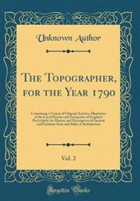 The Topographer, for the Year 1790, Vol. 2