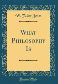 What Philosophy Is (Classic Reprint)