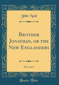 Brother Jonathan, or the New Englanders, Vol. 2 of 3 (Classic Reprint)