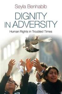 Dignity in Adversity: Human Rights in Troubled Times