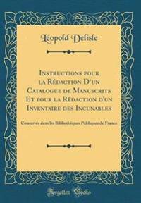 Instructions pour la Rédaction D'un Catalogue de Manuscrits Et pour la Rédaction d'un Inventaire des Incunables