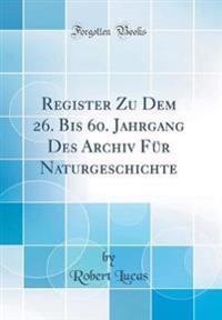 Register Zu Dem 26. Bis 60. Jahrgang Des Archiv Für Naturgeschichte (Classic Reprint)