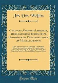 Catalogus, Variorum Librorum, Theologicorum, Juridicorum, Historicorum, Philosophicorum Ac Miscellaneorum
