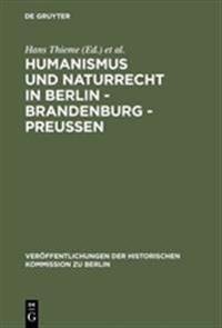 Humanismus Und Naturrecht in Berlin - Brandenburg - Preusen
