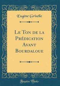 Le Ton de la Prédication Avant Bourdaloue (Classic Reprint)