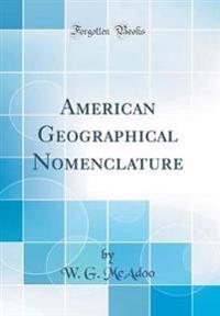 American Geographical Nomenclature (Classic Reprint)