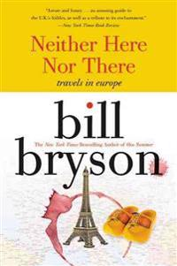 Neither Here Nor There:: Travels in Europe