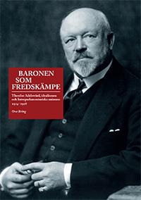 Baronen som fredskämpe : Theodor Adelswärd, idealismen och Interparlamentariska unionen 1914–1928