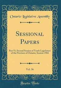 Sessional Papers, Vol. 36