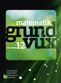Matematik grundvux delkurs 1 och 2 - Lennart Undvall  Christina Melin  Kristina Johnson  Conny Welén - böcker (9789147125494)     Bokhandel