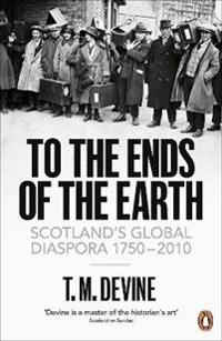 To the ends of the earth - scotlands global diaspora, 1750-2010