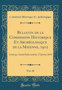 Bulletin de la Commission Historique Et Archeologique de la Mayenne, 1912, Vol. 28
