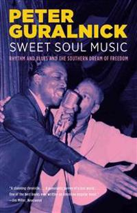 Sweet Soul Music: Rhythm and Blues and the Southern Dream of Freedom