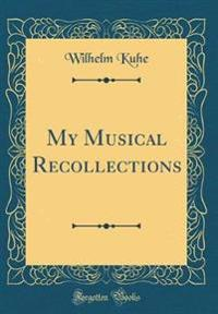 My Musical Recollections (Classic Reprint)