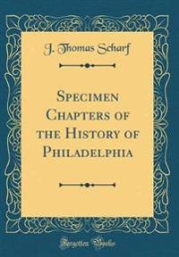 Specimen Chapters of the History of Philadelphia (Classic Reprint)