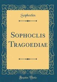 Sophoclis Tragoediae (Classic Reprint)