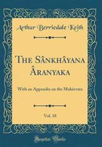 The Sânkhâyana Âranyaka, Vol. 18