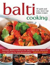 Balti Cooking: 50 Quick and Easy Stove-Top Indian Recipes