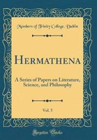Hermathena, Vol. 5