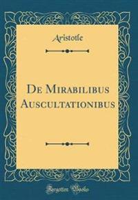 de Mirabilibus Auscultationibus (Classic Reprint)