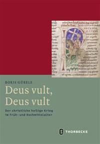 Deus Vult, Deus Vult: Der Christliche Heilige Krieg Im Fruh- Und Hochmittelalter